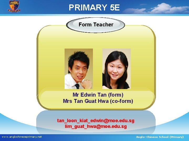PRIMARY 5 E Form Teacher Mr Edwin Tan (form) Mrs Tan Guat Hwa (co-form)