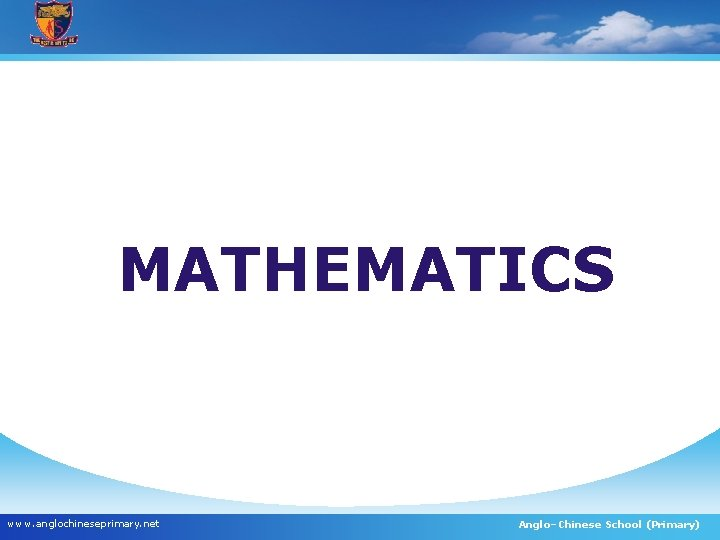 MATHEMATICS www. anglochineseprimary. net Anglo–Chinese School (Primary)