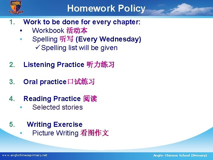 Homework Policy 1. Work to be done for every chapter: • Workbook 活动本 •