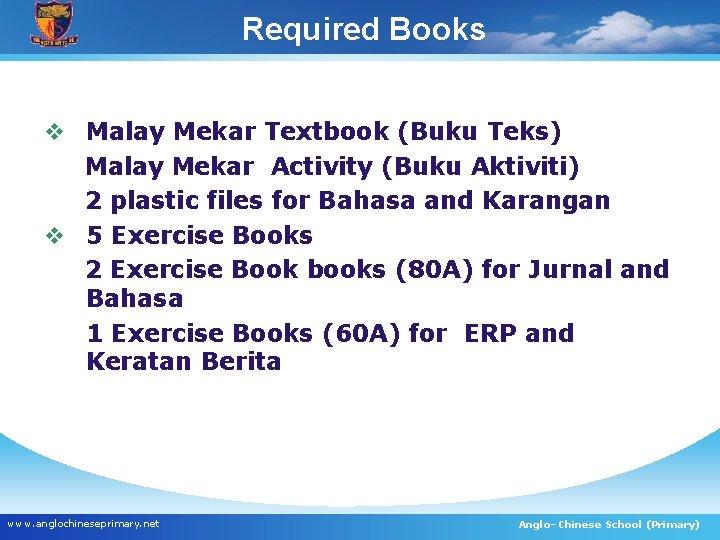 Required Books v Malay Mekar Textbook (Buku Teks) Malay Mekar Activity (Buku Aktiviti) 2