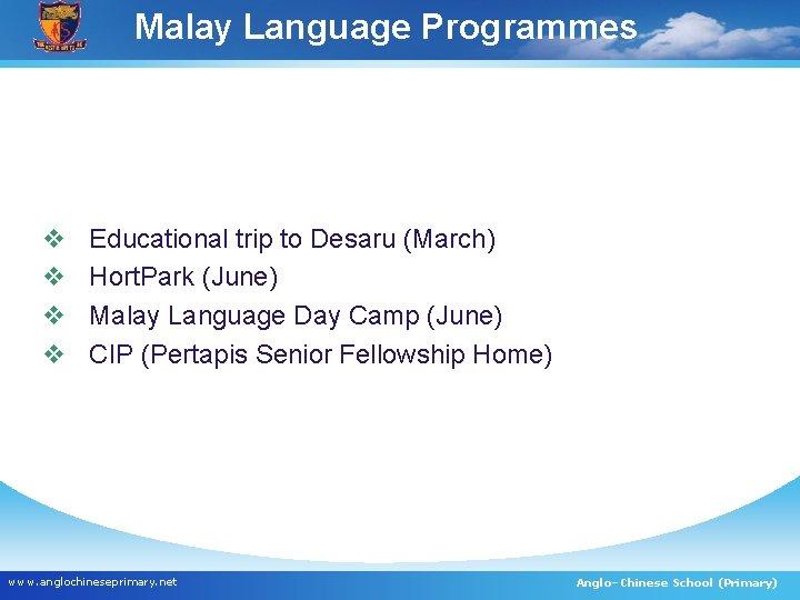 Malay Language Programmes v v Educational trip to Desaru (March) Hort. Park (June) Malay