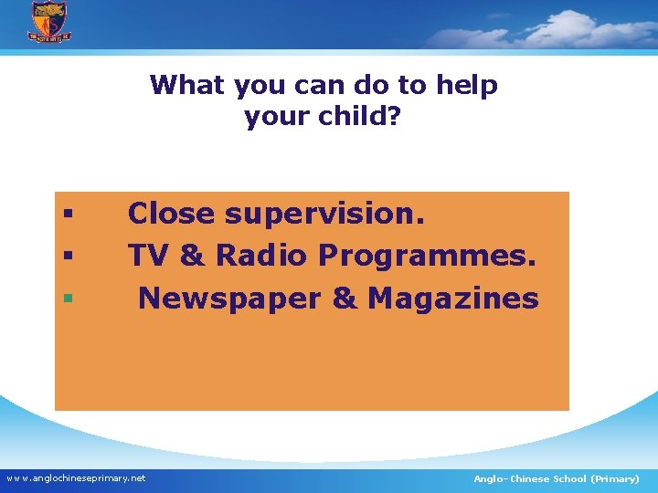 What you can do to help your child? § § § Close supervision. TV