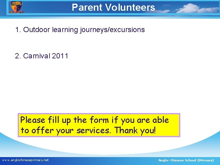Parent Volunteers 1. Outdoor learning journeys/excursions 2. Carnival 2011 Please fill up the form