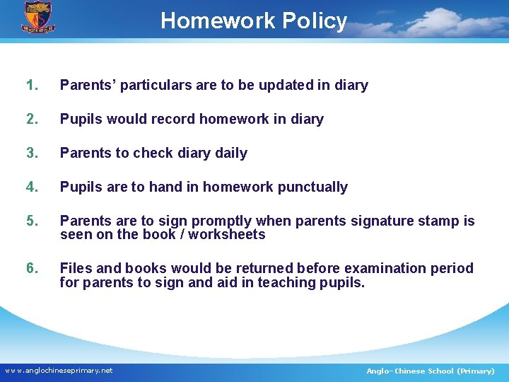 Homework Policy 1. Parents' particulars are to be updated in diary 2. Pupils would