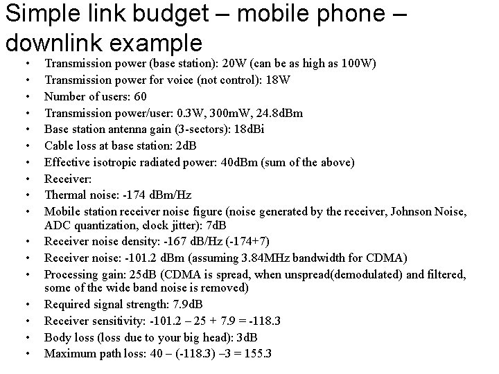 Simple link budget – mobile phone – downlink example • • • • •