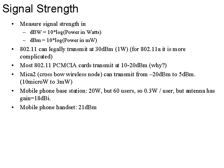 Signal Strength • Measure signal strength in – d. BW = 10*log(Power in Watts)