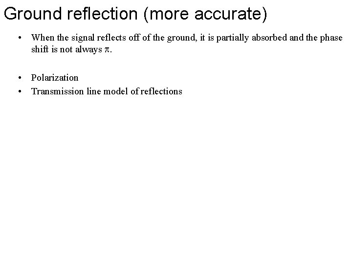 Ground reflection (more accurate) • When the signal reflects off of the ground, it