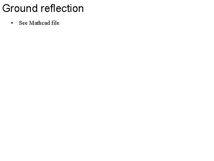 Ground reflection • See Mathcad file