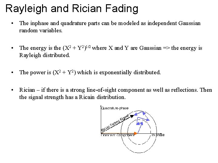 Rayleigh and Rician Fading • The inphase and quadrature parts can be modeled as