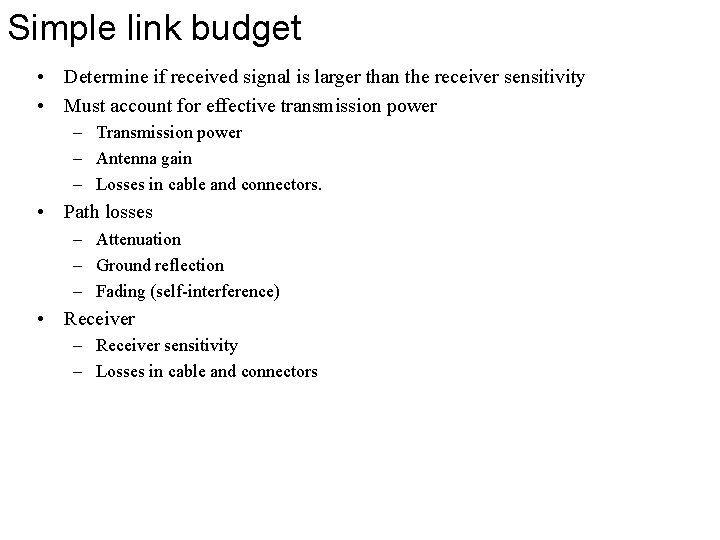 Simple link budget • Determine if received signal is larger than the receiver sensitivity