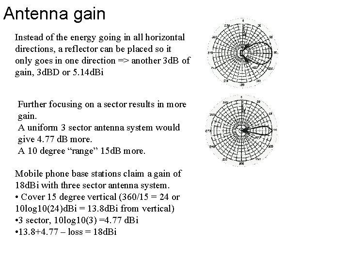 Antenna gain Instead of the energy going in all horizontal directions, a reflector can