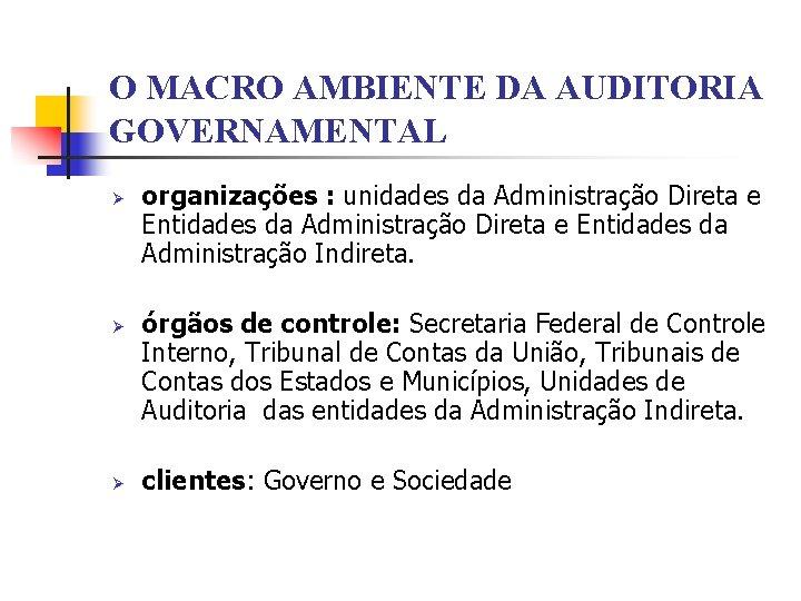 O MACRO AMBIENTE DA AUDITORIA GOVERNAMENTAL Ø Ø Ø organizações : unidades da Administração