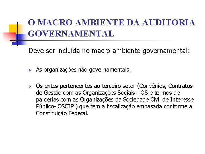 O MACRO AMBIENTE DA AUDITORIA GOVERNAMENTAL Deve ser incluída no macro ambiente governamental: Ø