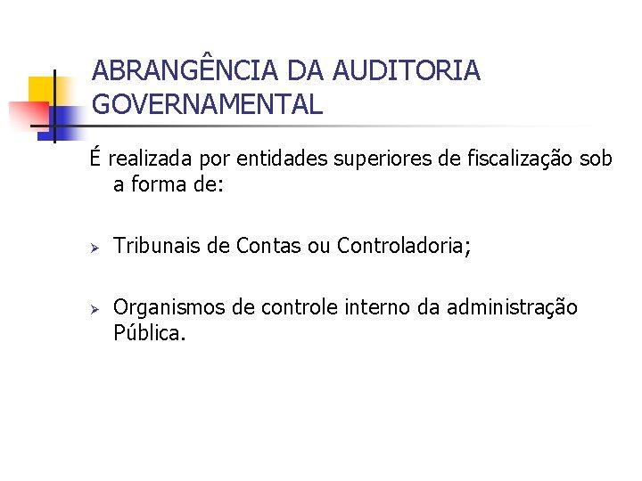 ABRANGÊNCIA DA AUDITORIA GOVERNAMENTAL É realizada por entidades superiores de fiscalização sob a forma