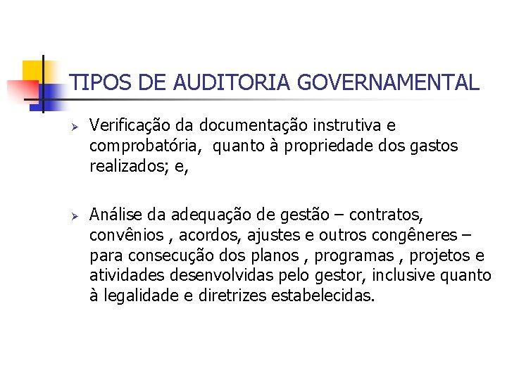 TIPOS DE AUDITORIA GOVERNAMENTAL Ø Ø Verificação da documentação instrutiva e comprobatória, quanto à