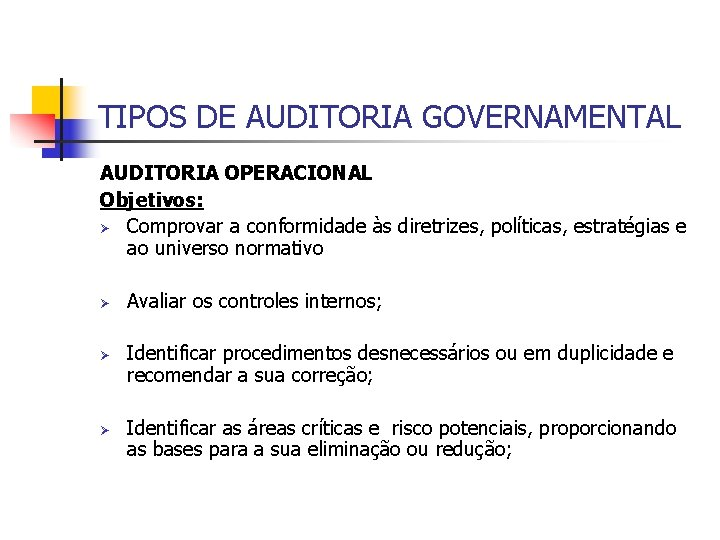 TIPOS DE AUDITORIA GOVERNAMENTAL AUDITORIA OPERACIONAL Objetivos: Ø Comprovar a conformidade às diretrizes, políticas,