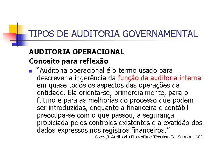 """TIPOS DE AUDITORIA GOVERNAMENTAL AUDITORIA OPERACIONAL Conceito para reflexão n """"Auditoria operacional é o"""