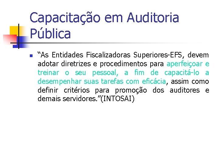 """Capacitação em Auditoria Pública n """"As Entidades Fiscalizadoras Superiores-EFS, devem adotar diretrizes e procedimentos"""