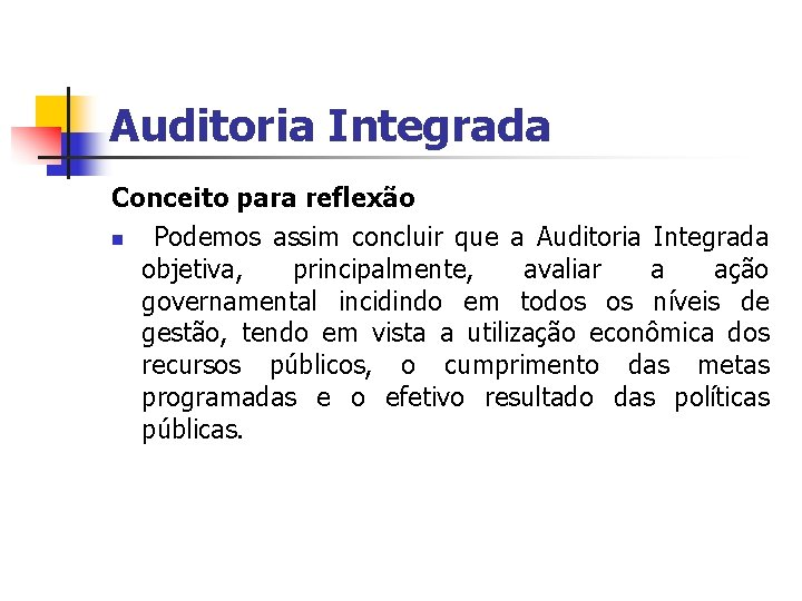 Auditoria Integrada Conceito para reflexão n Podemos assim concluir que a Auditoria Integrada objetiva,