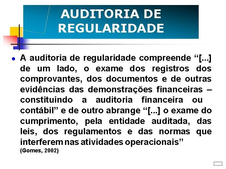 """AUDITORIA DE REGULARIDADE A auditoria de regularidade compreende """"[. . . ] de um"""