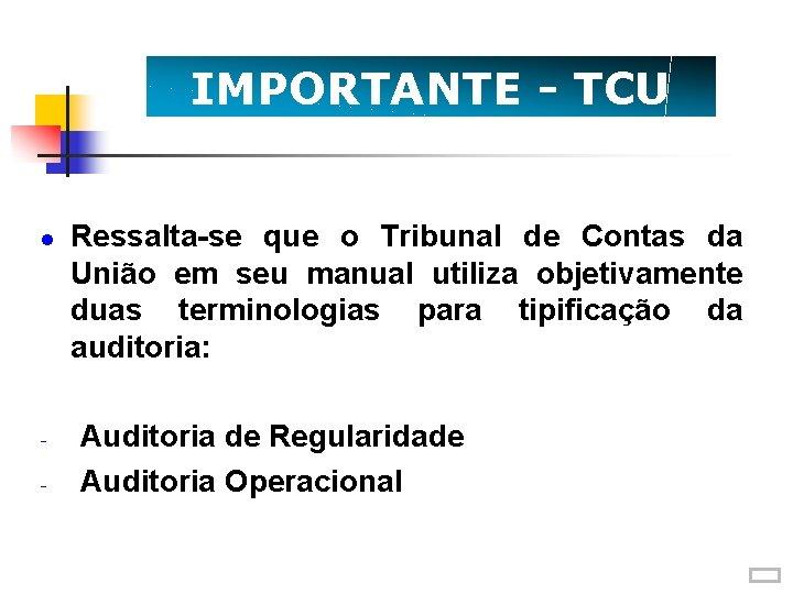 IMPORTANTE - TCU - Ressalta-se que o Tribunal de Contas da União em seu