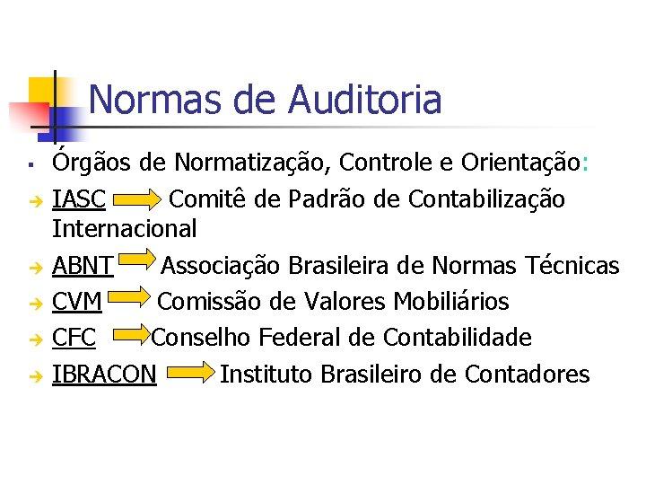 Normas de Auditoria § è è è Órgãos de Normatização, Controle e Orientação: IASC