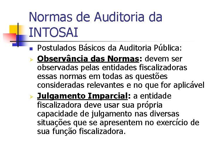 Normas de Auditoria da INTOSAI n Ø Ø Postulados Básicos da Auditoria Pública: Observância