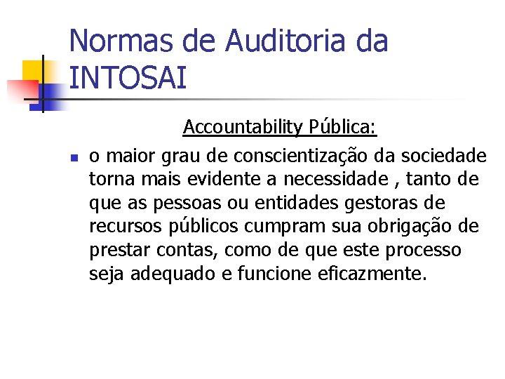 Normas de Auditoria da INTOSAI n Accountability Pública: o maior grau de conscientização da
