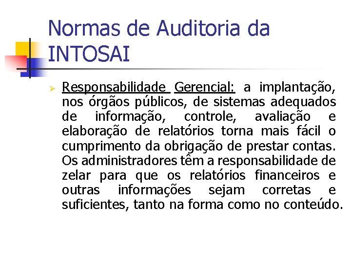 Normas de Auditoria da INTOSAI Ø Responsabilidade Gerencial: a implantação, nos órgãos públicos, de