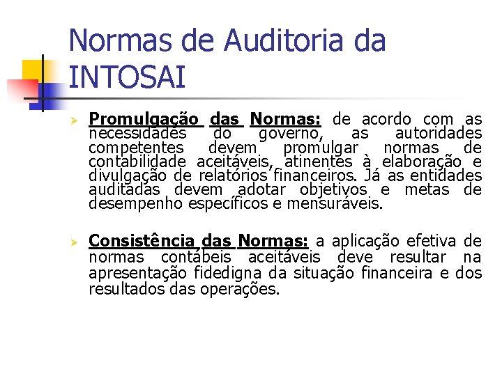 Normas de Auditoria da INTOSAI Ø Ø Promulgação das Normas: de acordo com as