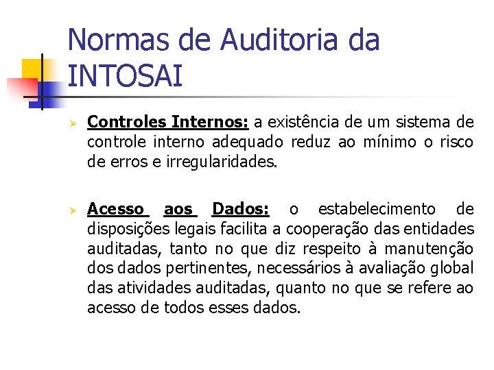 Normas de Auditoria da INTOSAI Ø Ø Controles Internos: a existência de um sistema