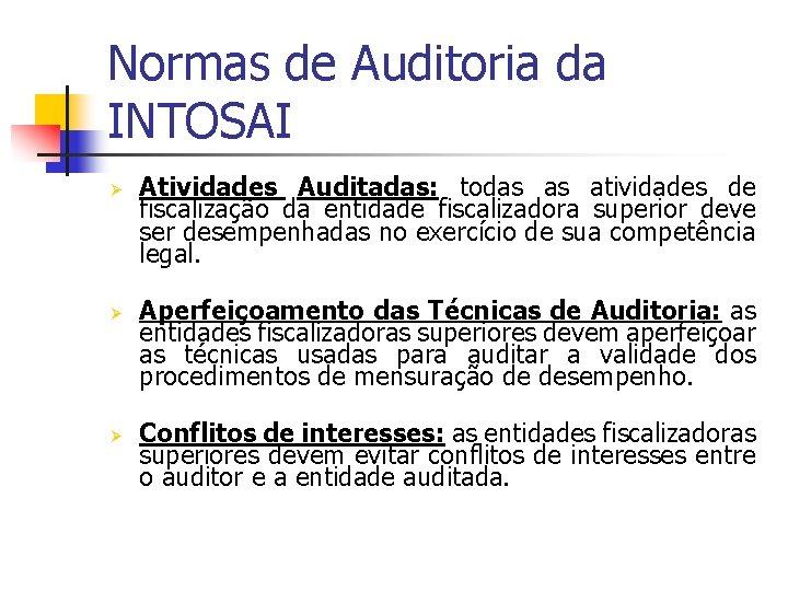 Normas de Auditoria da INTOSAI Ø Ø Ø Atividades Auditadas: todas as atividades de