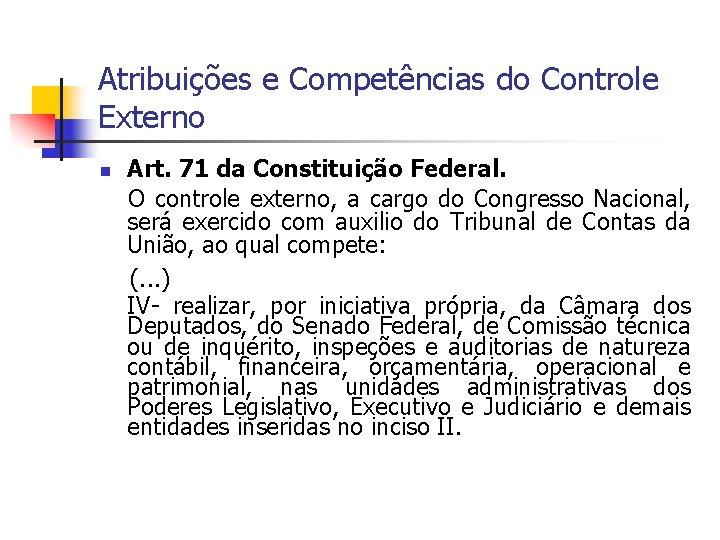 Atribuições e Competências do Controle Externo Art. 71 da Constituição Federal. O controle externo,