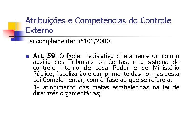 Atribuições e Competências do Controle Externo lei complementar n° 101/2000: n Art. 59. O