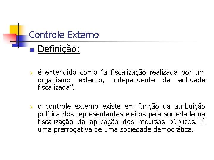 """Controle Externo n Definição: Ø Ø é entendido como """"a fiscalização realizada por um"""