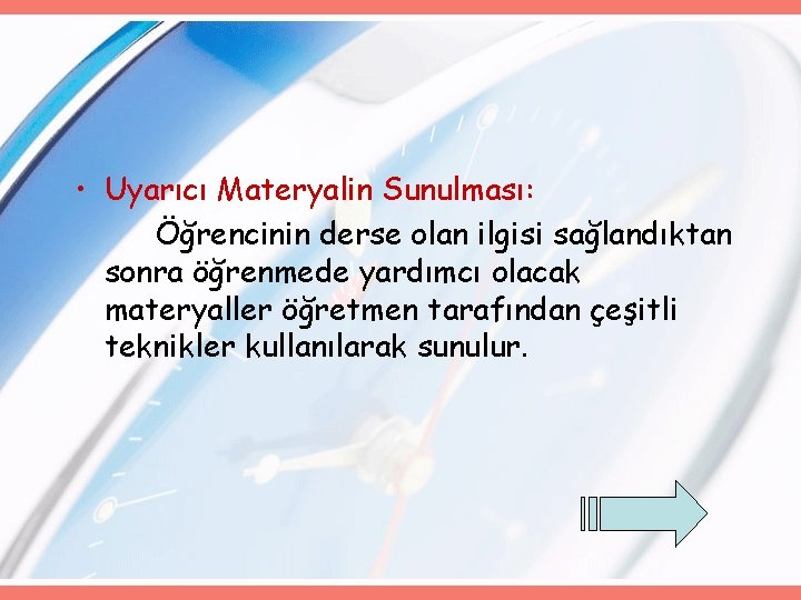 • Uyarıcı Materyalin Sunulması: Öğrencinin derse olan ilgisi sağlandıktan sonra öğrenmede yardımcı olacak
