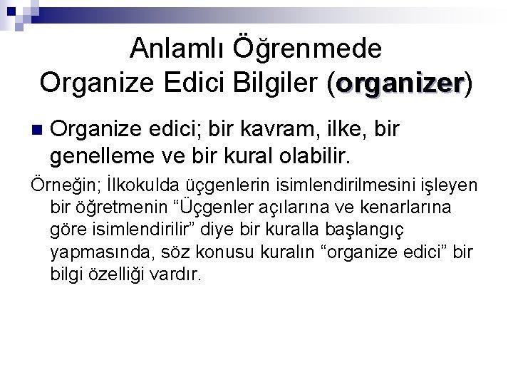 Anlamlı Öğrenmede Organize Edici Bilgiler (organizer) organizer n Organize edici; bir kavram, ilke, bir