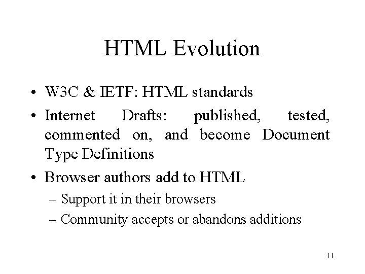HTML Evolution • W 3 C & IETF: HTML standards • Internet Drafts: published,