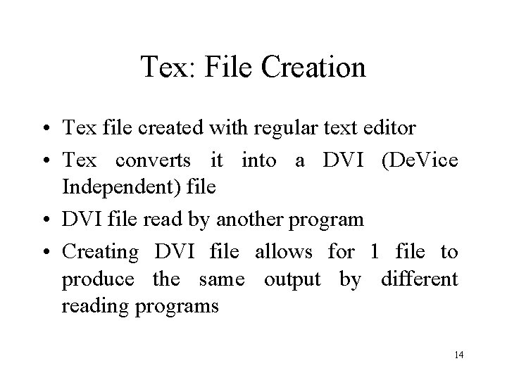 Tex: File Creation • Tex file created with regular text editor • Tex converts