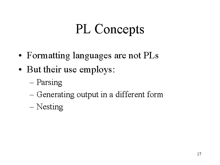 PL Concepts • Formatting languages are not PLs • But their use employs: –