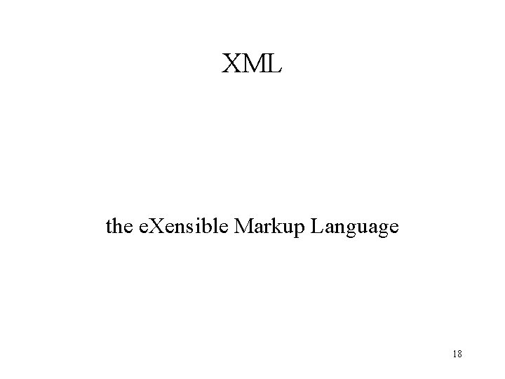 XML the e. Xensible Markup Language 18