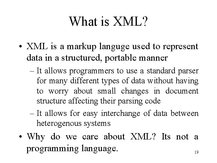 What is XML? • XML is a markup languge used to represent data in