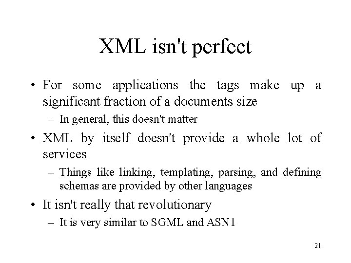 XML isn't perfect • For some applications the tags make up a significant fraction