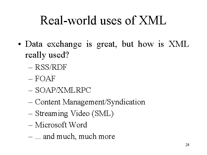 Real-world uses of XML • Data exchange is great, but how is XML really