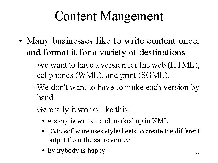 Content Mangement • Many businesses like to write content once, and format it for