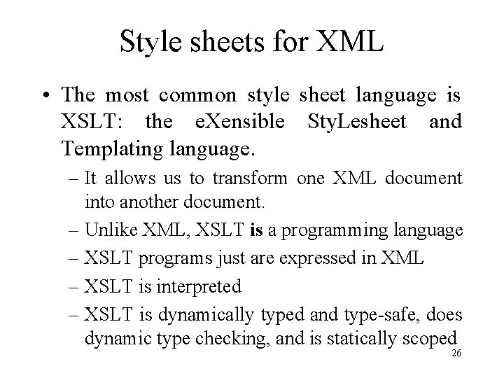 Style sheets for XML • The most common style sheet language is XSLT: the