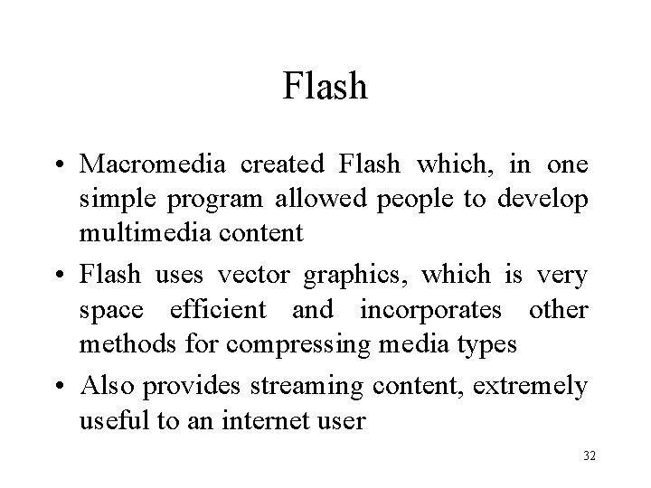 Flash • Macromedia created Flash which, in one simple program allowed people to develop