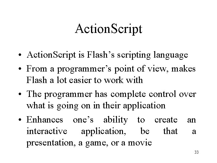 Action. Script • Action. Script is Flash's scripting language • From a programmer's point
