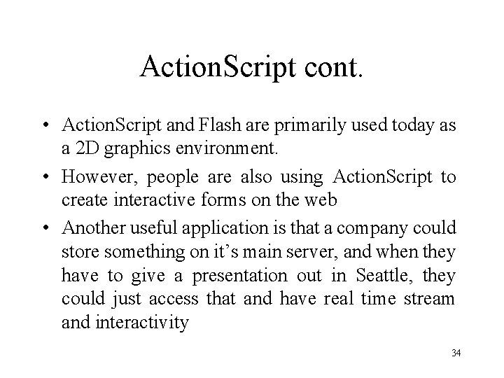Action. Script cont. • Action. Script and Flash are primarily used today as a