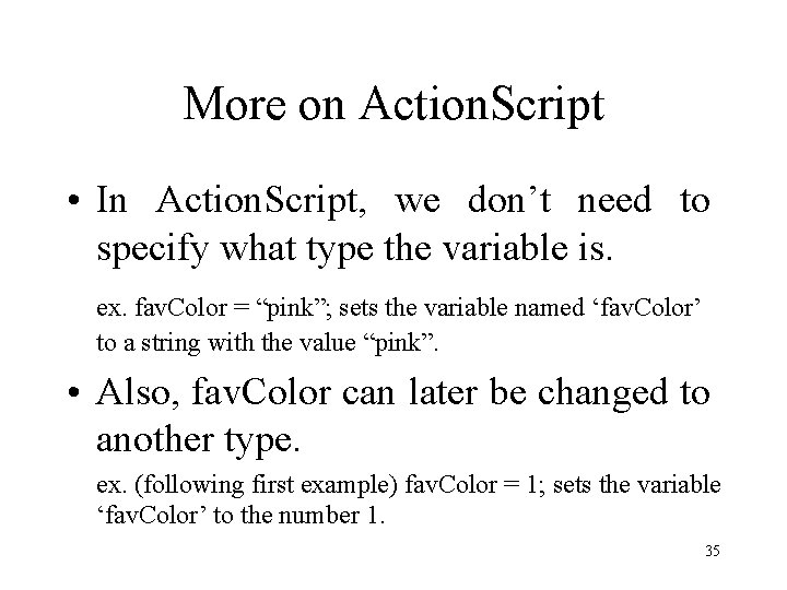 More on Action. Script • In Action. Script, we don't need to specify what